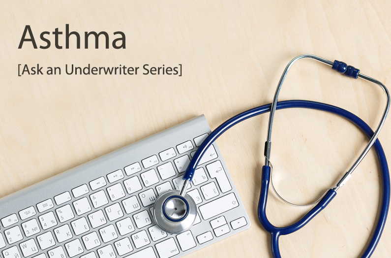 Ask an Underwriter: Asthma