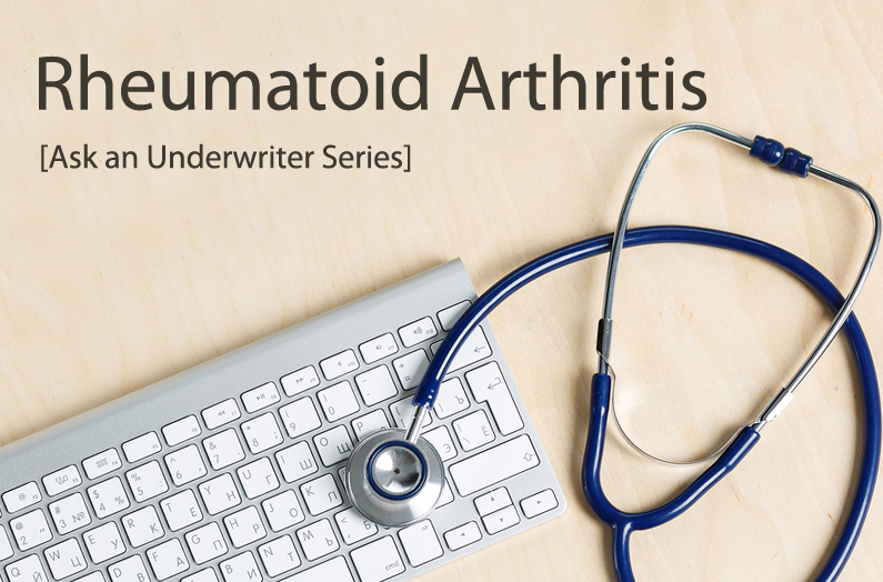 Ask an Underwriter: Rheumatoid Arthritis