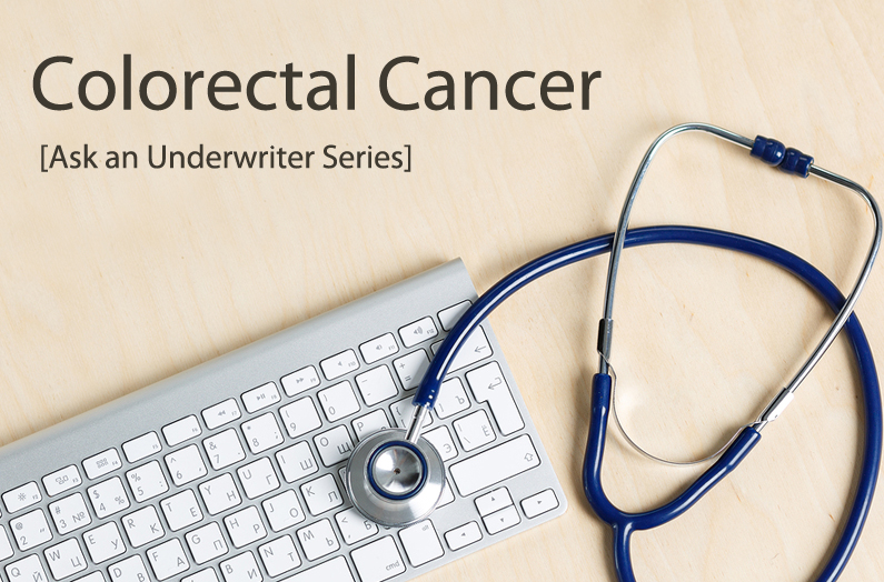 Ask an Underwriter: Colorectal Cancer