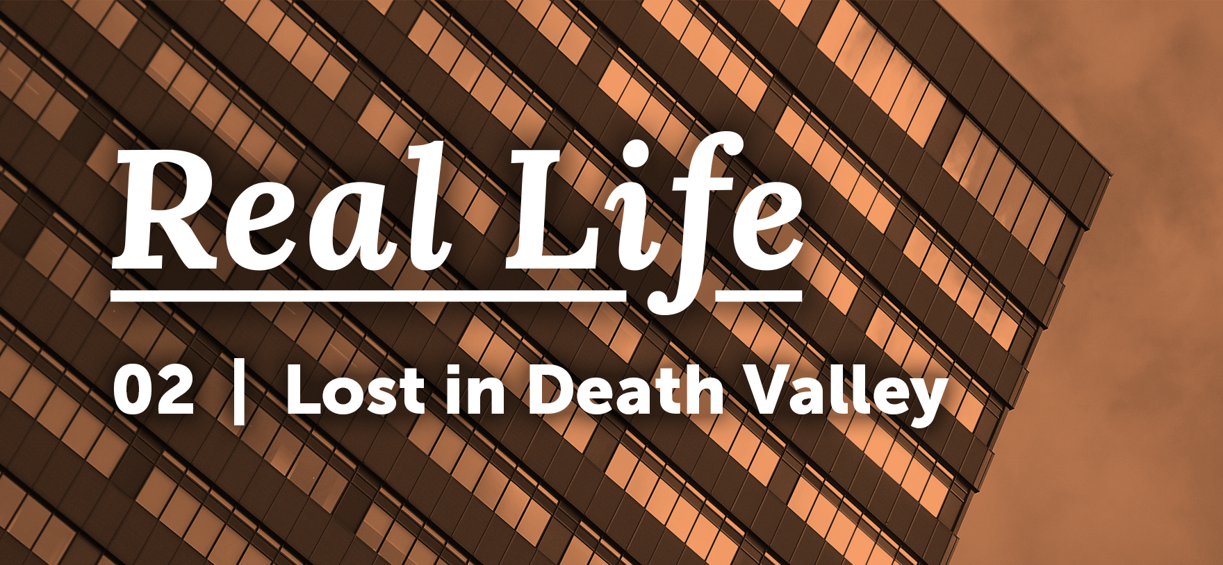 Real Life Podcast 02: Lost in Death Valley