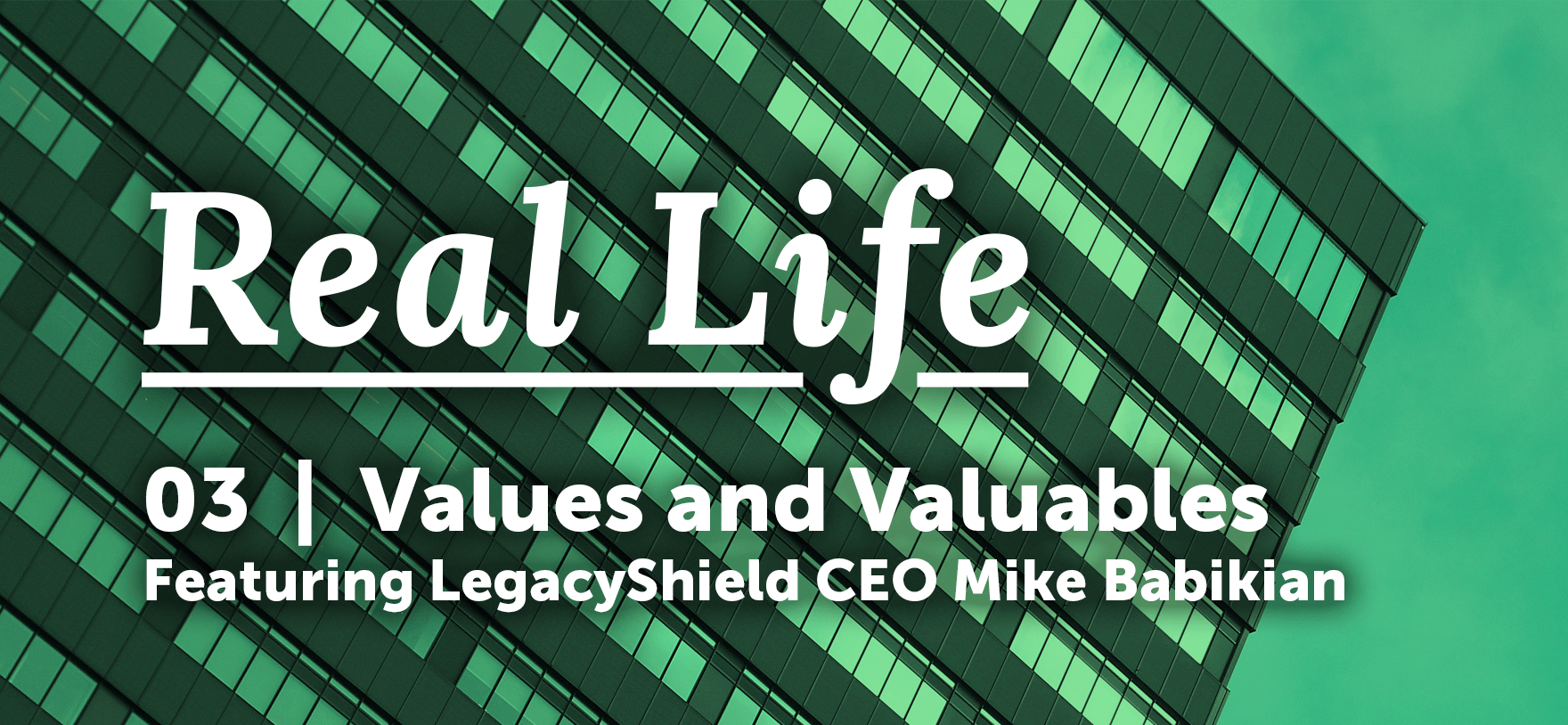 Real Life Podcast 03 – LegacyShield: Valuables and Values