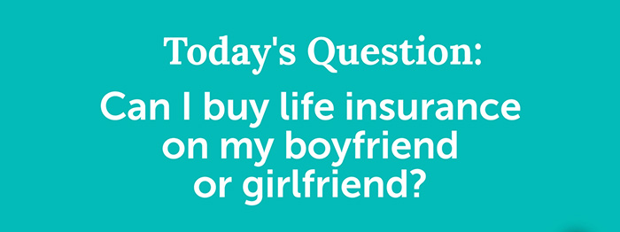 Q&A 14 topic Can I buy life insurance on my boyfriend or girlfriend? slide